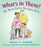 Whats in There?: All About Before You Were Born - Harris, Robie H.