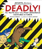 Deadly!: The Truth About the Most Dangerous Creatures on Earth (Animal Science) - Davies, Nicola