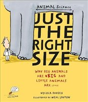 Just the Right Size: Why Big Animals Are Big and Little Animals Are Little (Animal Science) - Davies, Nicola