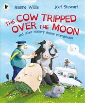 Cow Tripped Over the Moon and Other Nursery Rhyme Emergencies - Willis, Jeanne