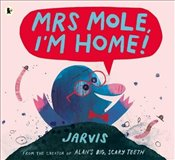 Mrs Mole, Im Home! - Jarvis,