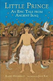 Little Prince: An Epic Tale from Ancient Iraq - Henderson, Kathy