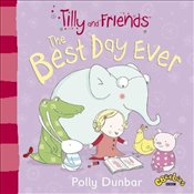 Tilly and Friends: The Best Day Ever - Dunbar, Polly