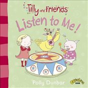 Tilly and Friends: Listen to Me! - Dunbar, Polly