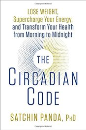 Circadian Code: Lose Weight, Supercharge Your Energy, and Transform Your Health from Morning to Midn - Panda, Satchin