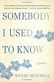 Somebody I Used to Know: A Memoir - Mitchell, Wendy