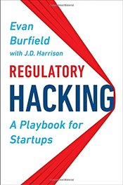 Regulatory Hacking: A Playbook for Startups - Burfield, Evan