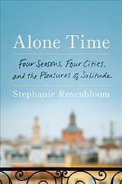 Alone Time: Four Seasons, Four Cities, and the Pleasures of Solitude - Rosenbloom, Stephanie