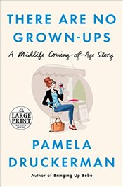 There Are No Grown-Ups: A Midlife Coming-Of-Age Story (Random House Large Print) - Druckerman, Pamela