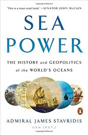 Sea Power: The History and Geopolitics of the Worlds Oceans - Stavridis, Amiral James