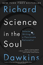 Science in the Soul: Selected Writings of a Passionate Rationalist - Dawkins, Richard
