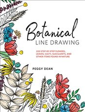 Botanical Line Drawing: 200 Step-by-Step Flowers, Leaves, Cacti, Succulents, and Other Items Found I - Dean, Peggy