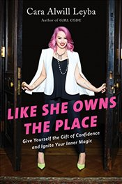 Like She Owns the Place: Give Yourself the Gift of Confidence and Ignite Your Inner Magic - Leyba, Cara Alwill