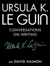 Ursula K. Le Guin: Conversations on Writing - Le Guin, Ursula K.