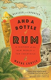 And A Bottle Of Rum, Revised And Updated: A History of the New World in Ten Cocktails - Curtis, Wayne