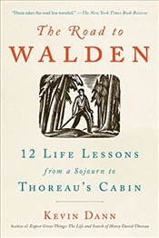 Road to Walden: 12 Life Lessons from a Sojourn to Thoreaus Cabin - Dann, Mr Kevin T
