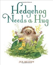 Hedgehog Needs a Hug - Betton, Jen