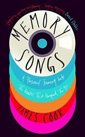 Memory Songs: A Personal Journey into the Music that Shaped the 90s - Cook, James