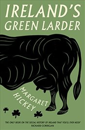 Ireland's Green Larder: The story of food and drink in Ireland - Hickey, Margaret