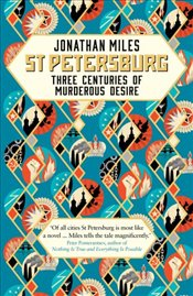 St Petersburg: Three Centuries of Murderous Desire - Miles, Jonathan