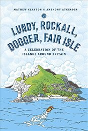 Lundy, Rockall, Dogger, Fair Isle: A Celebration of the Islands Around Britain - Clayton, Mathew