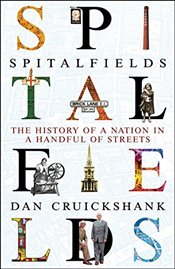 Spitalfields: The History of a Nation in a Handful of Streets - Cruickshank, Dan