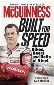Built for Speed: Bikers, Beers and Balls of Steel - McGuinness, John