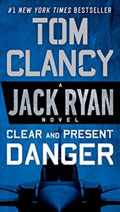 Clear and Present Danger (Jack Ryan Novel) - Clancy, Tom