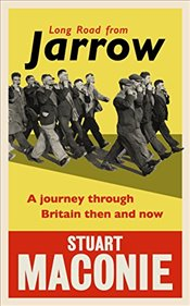 Long Road from Jarrow: A journey through Britain then and now - Maconie, Stuart