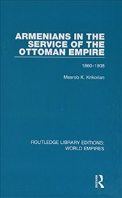 Armenians in the Service of the Ottoman Empire : 1860-1908 - Krikorian, Mesrob K.
