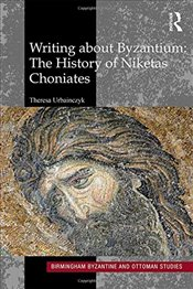 Writing About Byzantium : The History of Niketas Choniates - Urbainczyk, Theresa
