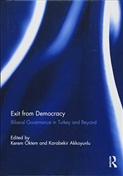 Exit from Democracy : Illiberal Governance in Turkey and Beyond - Öktem, Kerem