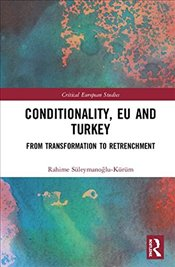 Conditionality, EU and Turkey : From Transformation to Retrenchment - Süleymanoğlu-Kürüm, Rahime