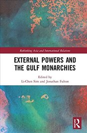 External Powers and the Gulf Monarchies - Sim, Li-Chen