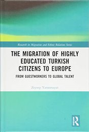 Migration of Highly Educated Turkish Citizens to Europe : From Guestworkers to Global Talent - Yanaşmayan, Zeynep