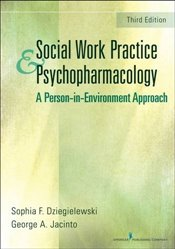 Social Work Practice and Psychopharmacology: A Person-in Environment Approach - Dziegielewski, Sophia F.