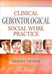 Clinical Gerontological Social Work Practice - Youdin, Robert