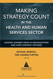 Making Strategy Count in the Health and Human Services Sectors: Lessons Learned from 20 Organization -