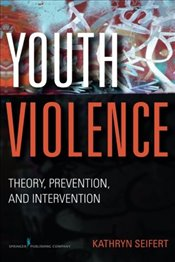 Youth Violence: Theory, Prevention, and Intervention - Seifert, Kathryn