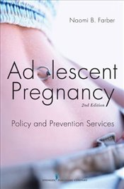 Adolescent Pregnancy: Policy and Prevention Services - Farber, Naomi