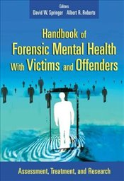 Handbook of Forensic Mental Health with Victims and Offenders: Assessment, Treatment, and Research ( -