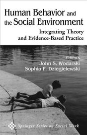 Human Behavior and the Social Environment: Integrating Theory and Evidence-Based Practice (Springer  -