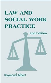 Law and Social Work Practice: A Legal Systems Approach (Springer Series on Social Work) - Albert, Raymond