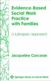 Evidence-Based Social Work Practice with Families: A Lifespan Approach (Springer Series on Social Wo - Corcoran, Jacqueline