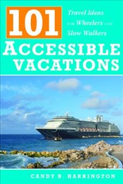 101 Accessible Vacations: Travel Ideas for Wheelers and Slow Walkers - Harrington, Candy