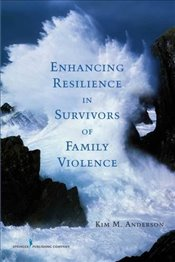 Enhancing Resilience in Survivors of Family Violence - Anderson, Kim M.