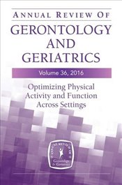 Annual Review of Gerontology and Geriatrics, Volume 36, 2016: Optimizing Physical Activity and Funct -