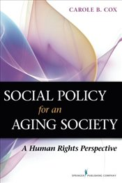 Social Policy for an Aging Society: A Human Rights Perspective - Cox, Carole B.