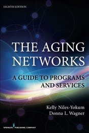 Aging Networks: A Guide to Programs and Services - Niles-Yokum, Kelly