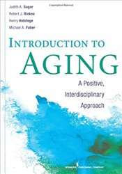 Introduction to Aging: A Positive, Interdisciplinary Approach - Sugar, Judith